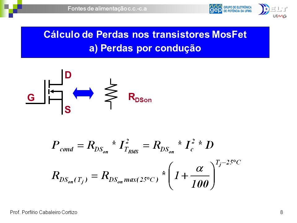 Fontes de alimentação c.c.-c.a Prof. Porfírio Cabaleiro Cortizo 8 Cálculo de Perdas nos transistores MosFet a) Perdas por condução G D S R DSon