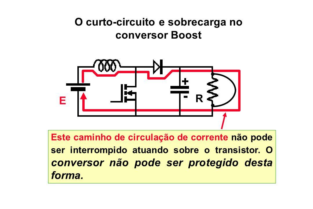 O curto-circuito e sobrecarga no conversor Boost E R Este caminho de circulação de corrente não pode ser interrompido atuando sobre o transistor. O co