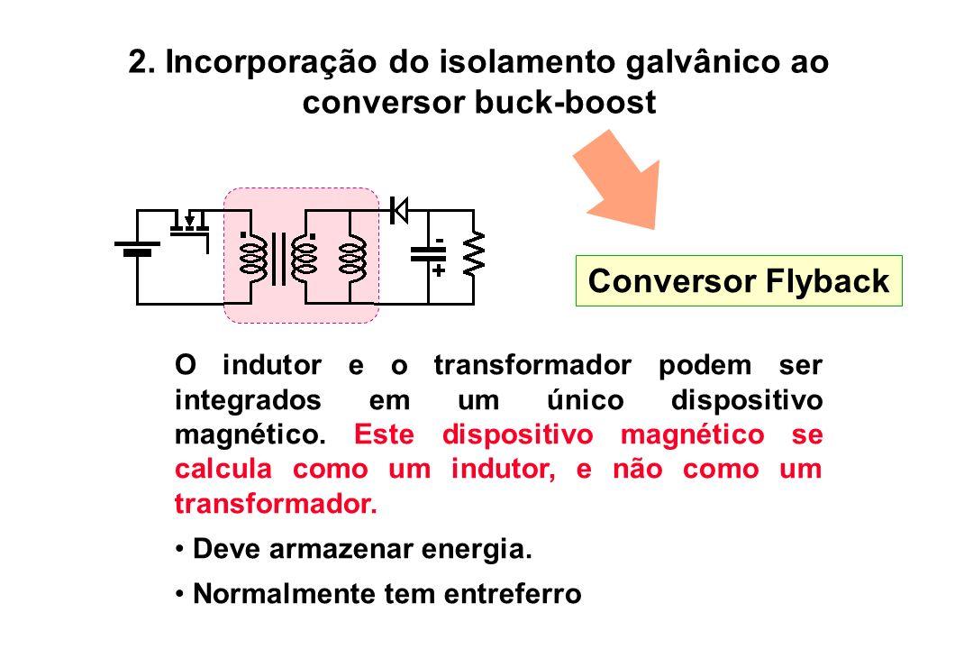 2. Incorporação do isolamento galvânico ao conversor buck-boost O indutor e o transformador podem ser integrados em um único dispositivo magnético. Es