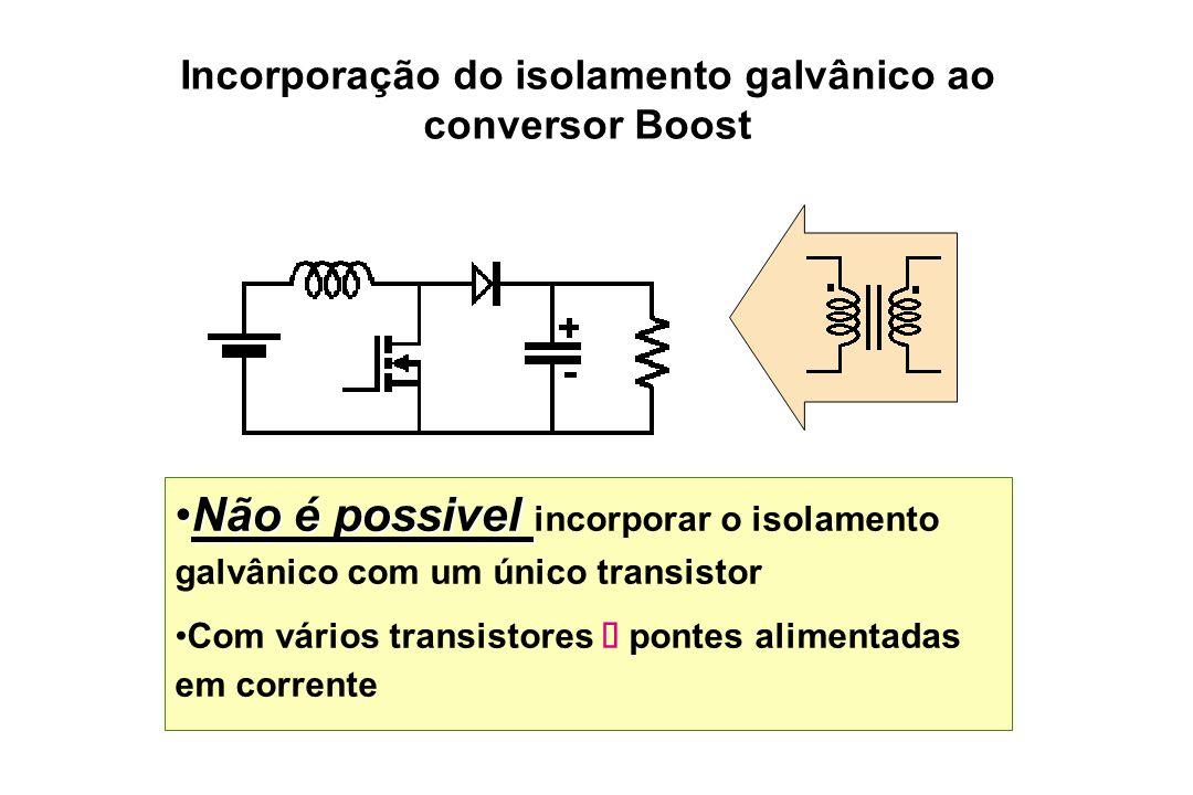 Incorporação do isolamento galvânico ao conversor Boost Não é possivelNão é possivel incorporar o isolamento galvânico com um único transistor Com vár