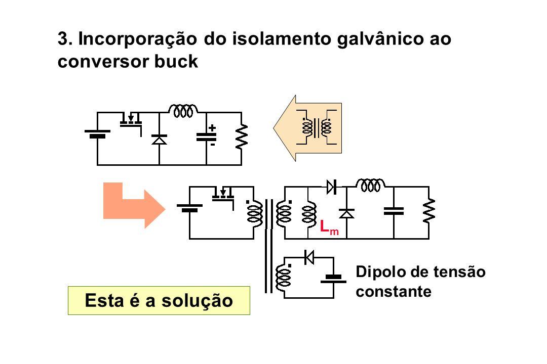 3. Incorporação do isolamento galvânico ao conversor buck Esta é a solução LmLm Dipolo de tensão constante
