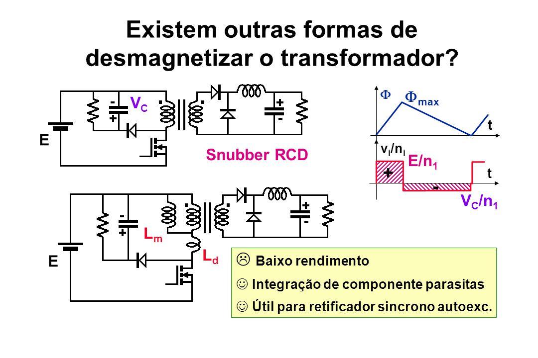 Existem outras formas de desmagnetizar o transformador? t v i /n i t + - E/n 1 max V C /n 1 Snubber RCD Baixo rendimento Integração de componente para
