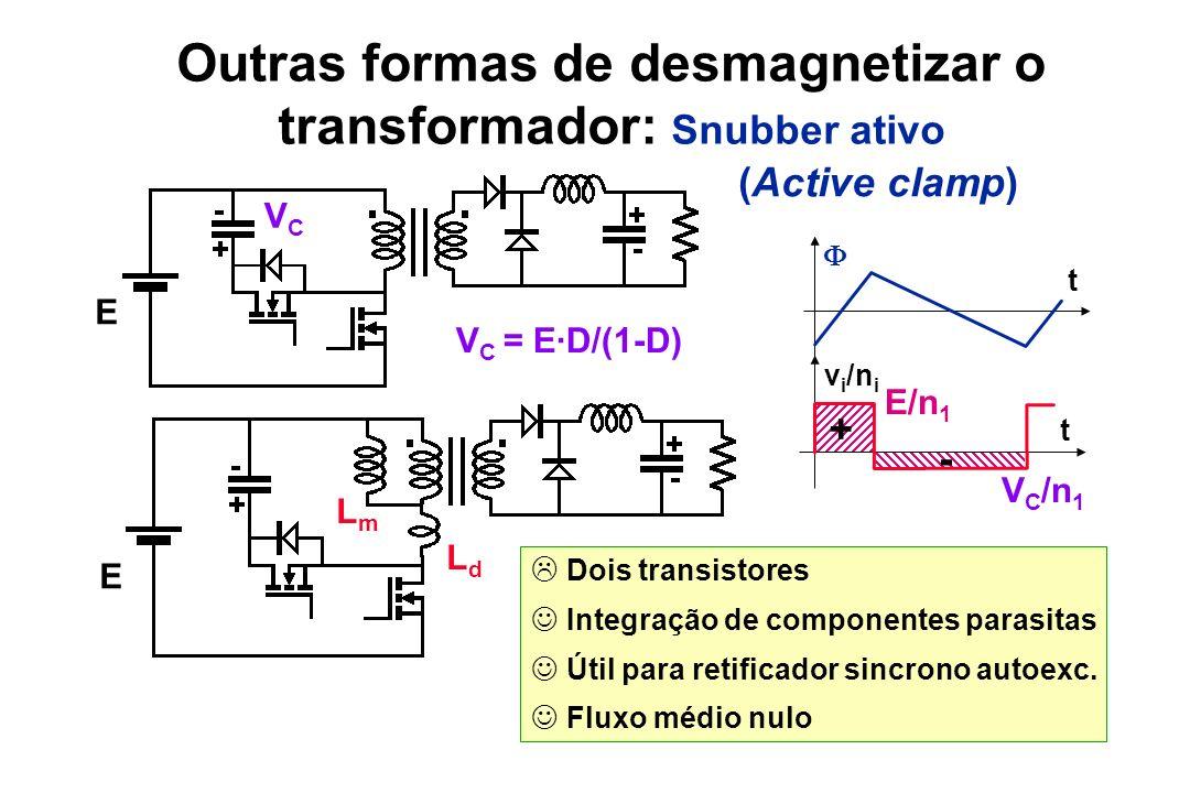 t v i /n i t + - E/n 1 V C /n 1 Dois transistores Integração de componentes parasitas Útil para retificador sincrono autoexc. Fluxo médio nulo Outras
