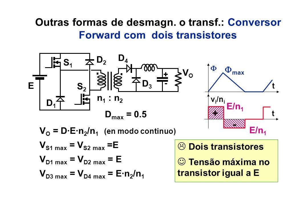 Dois transistores Tensão máxima no transistor igual a E Outras formas de desmagn. o transf.: Conversor Forward com dois transistores t v i /n i t + -