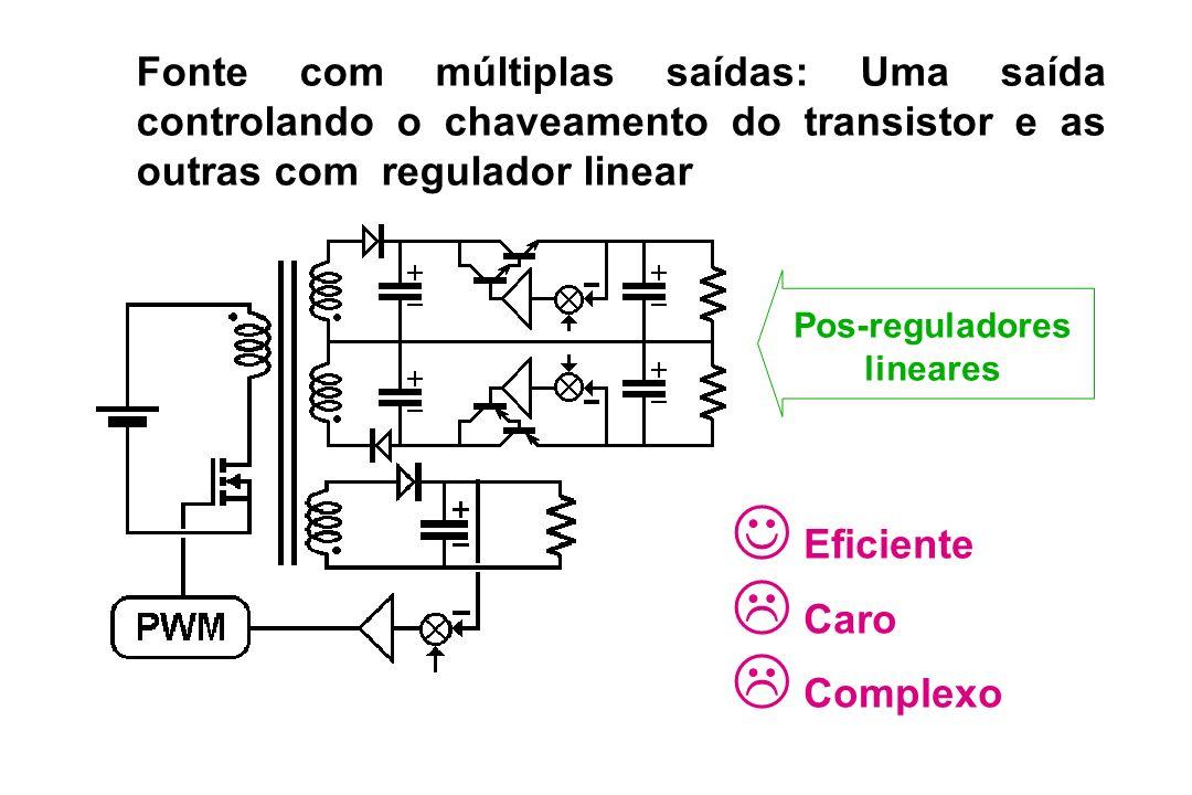 Fonte com múltiplas saídas: Uma saída controlando o chaveamento do transistor e as outras com regulador linear Pos-reguladores lineares Eficiente Caro