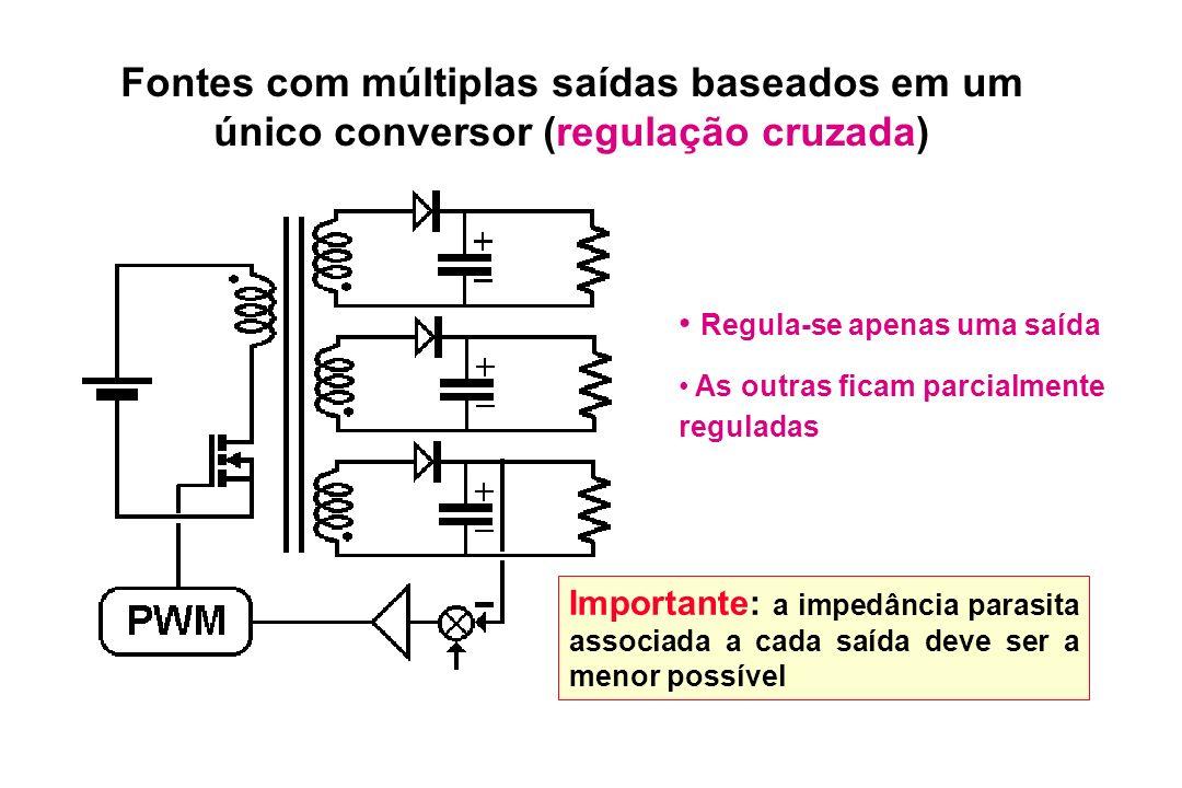 Fontes com múltiplas saídas baseados em um único conversor (regulação cruzada) Regula-se apenas uma saída As outras ficam parcialmente reguladas Impor