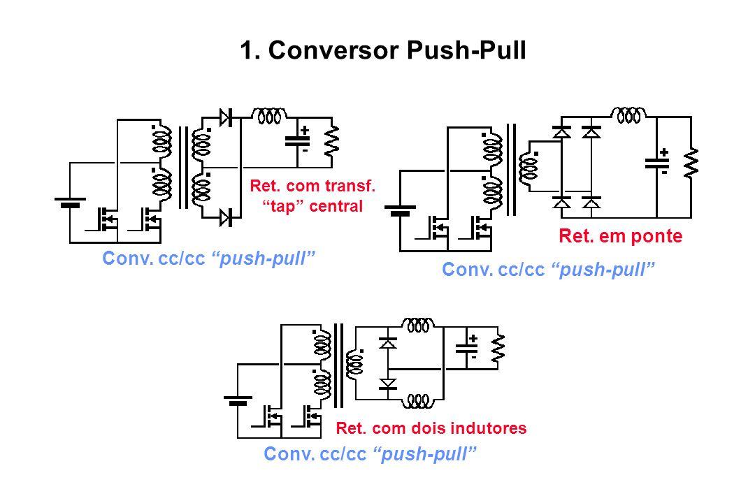 Conv. cc/cc push-pull Ret. com transf. tap central Ret. com dois indutores Conv. cc/cc push-pull Ret. em ponte Conv. cc/cc push-pull 1. Conversor Push