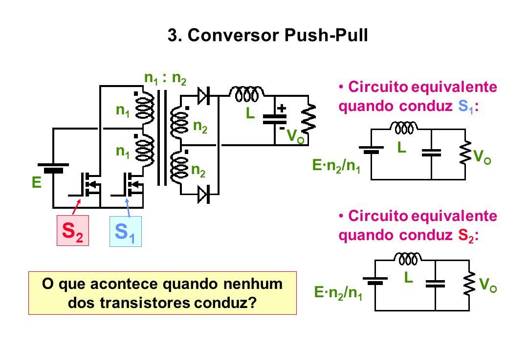 S2S2 S1S1 n 1 : n 2 n1n1 n1n1 n2n2 n2n2 E VOVO L Circuito equivalente quando conduz S 2 : E·n 2 /n 1 L VOVO Circuito equivalente quando conduz S 1 : E