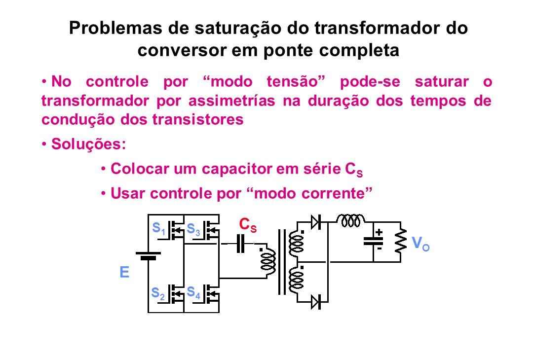Problemas de saturação do transformador do conversor em ponte completa No controle por modo tensão pode-se saturar o transformador por assimetrías na