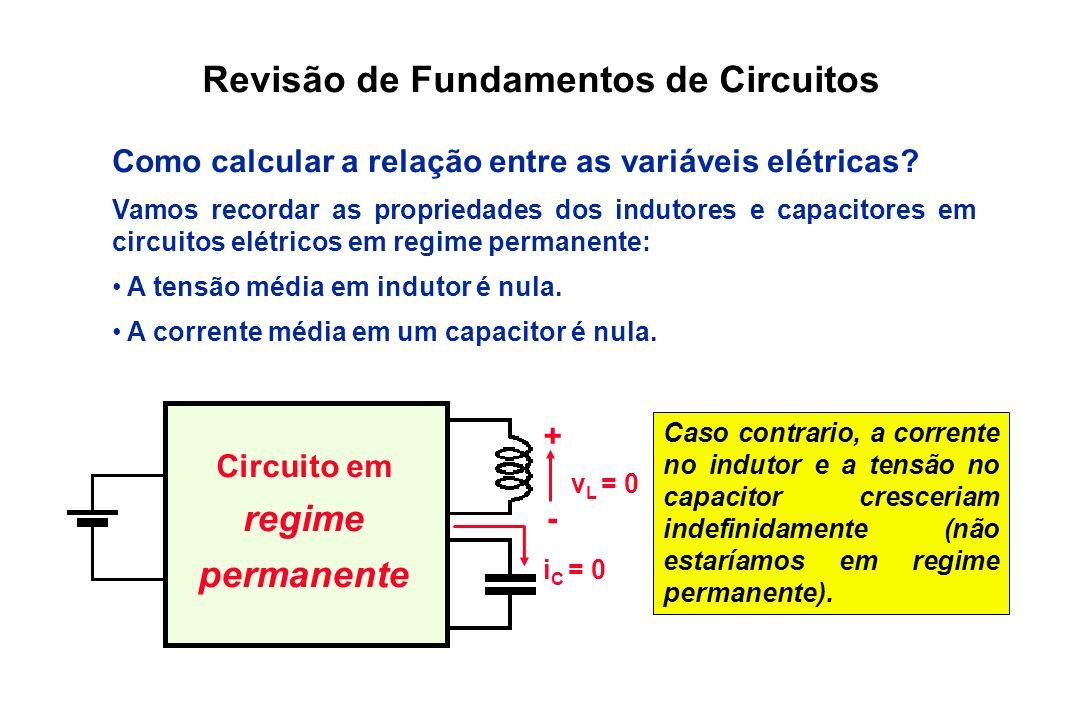 Revisão de Fundamentos de Circuitos Como calcular a relação entre as variáveis elétricas? Vamos recordar as propriedades dos indutores e capacitores e