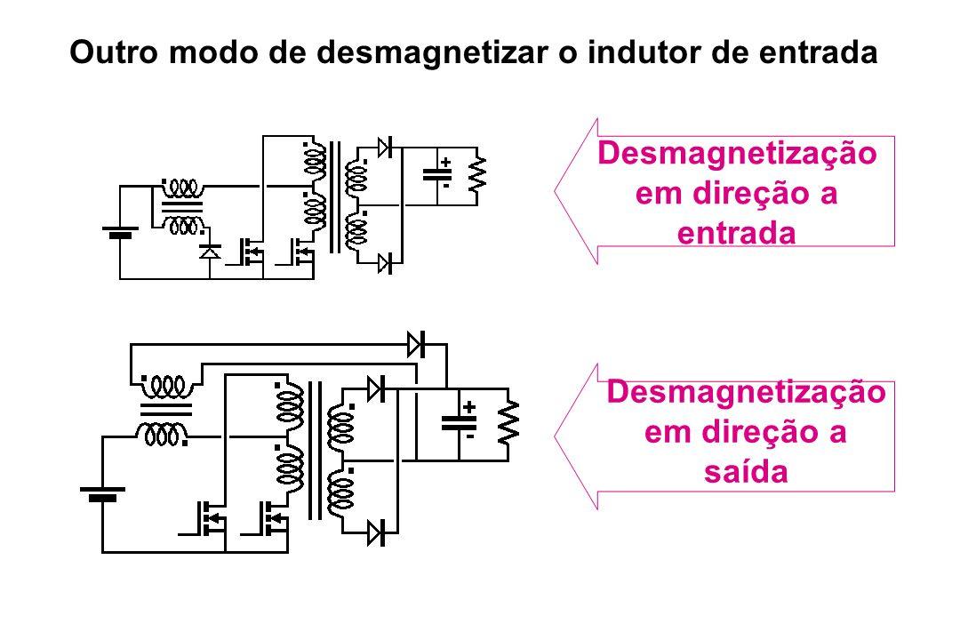 Outro modo de desmagnetizar o indutor de entrada Desmagnetização em direção a entrada Desmagnetização em direção a saída
