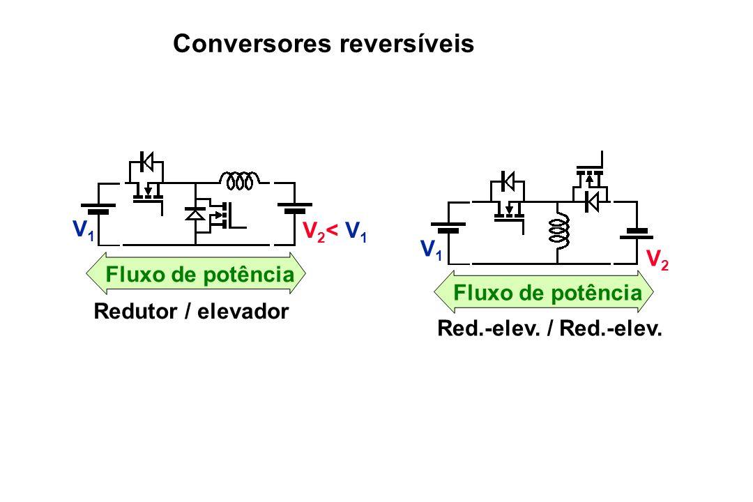 Fluxo de potência Redutor / elevador V1V1 V 2 < V 1 Fluxo de potência Red.-elev. / Red.-elev. V1V1 V2V2 Conversores reversíveis