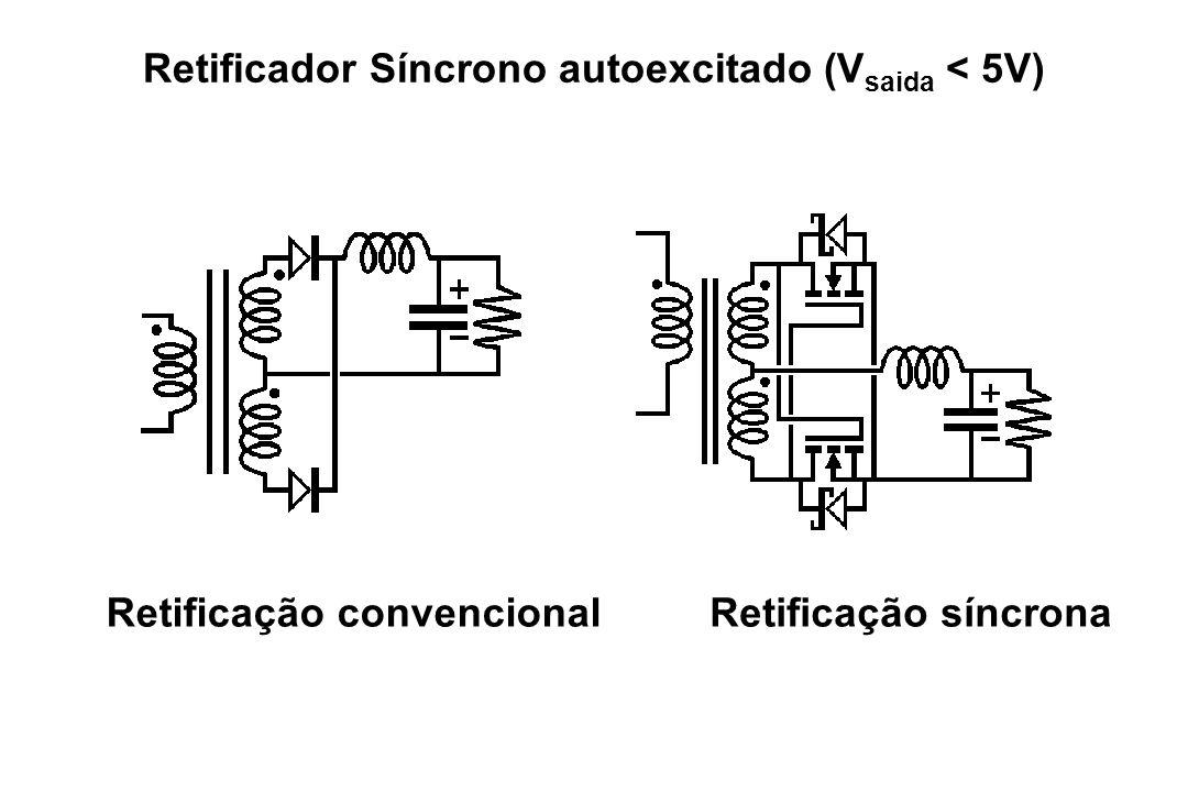Retificação convencionalRetificação síncrona Retificador Síncrono autoexcitado (V saida < 5V)
