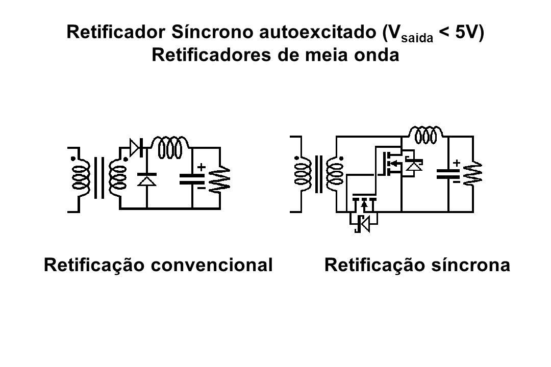 Retificação convencionalRetificação síncrona Retificador Síncrono autoexcitado (V saida < 5V) Retificadores de meia onda