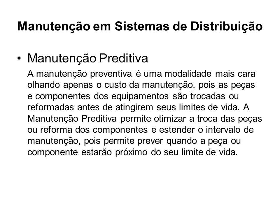 Manutenção em Sistemas de Distribuição Manutenção Preditiva A manutenção preventiva é uma modalidade mais cara olhando apenas o custo da manutenção, p