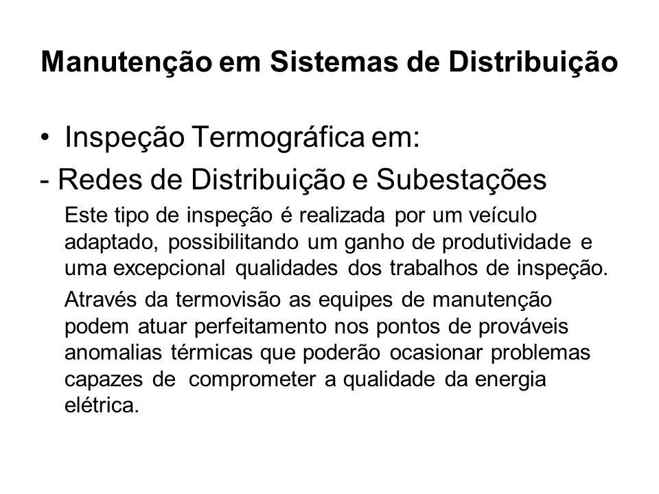 Manutenção em Sistemas de Distribuição Inspeção Termográfica em: - Redes de Distribuição e Subestações Este tipo de inspeção é realizada por um veícul