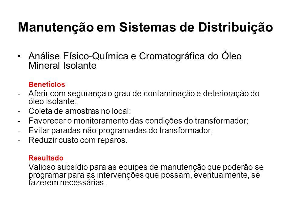 Manutenção em Sistemas de Distribuição Análise Físico-Química e Cromatográfica do Óleo Mineral Isolante Benefícios -Aferir com segurança o grau de con
