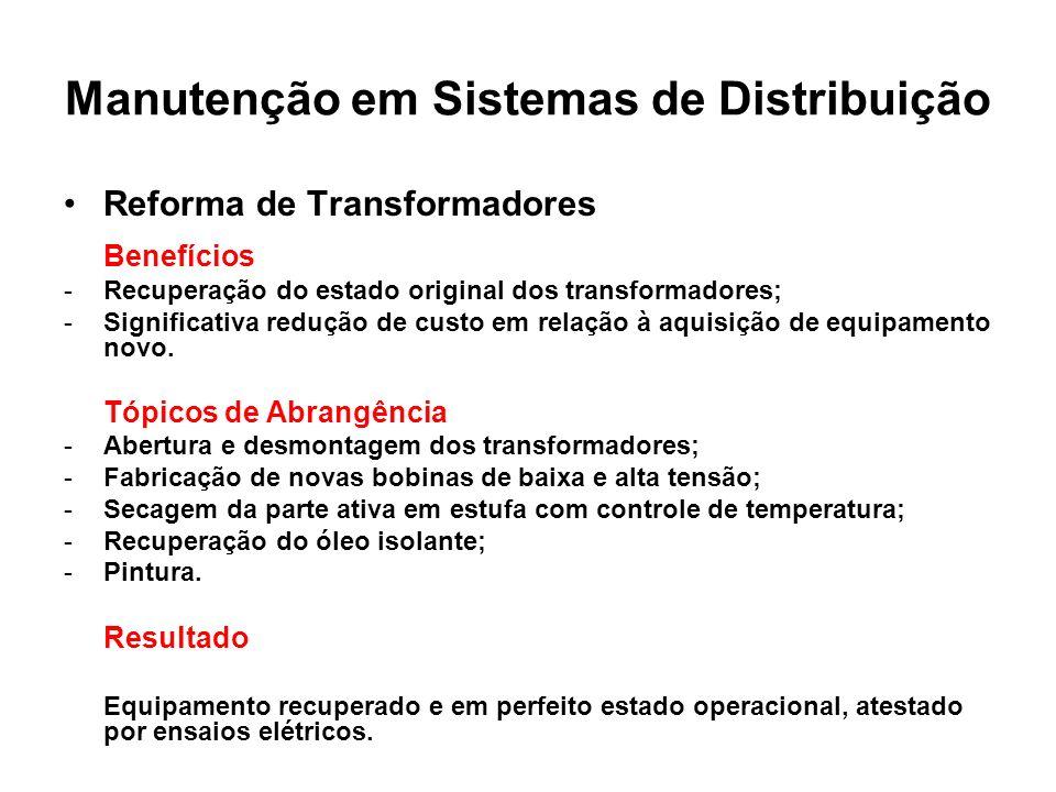 Manutenção em Sistemas de Distribuição Reforma de Transformadores Benefícios -Recuperação do estado original dos transformadores; -Significativa reduç