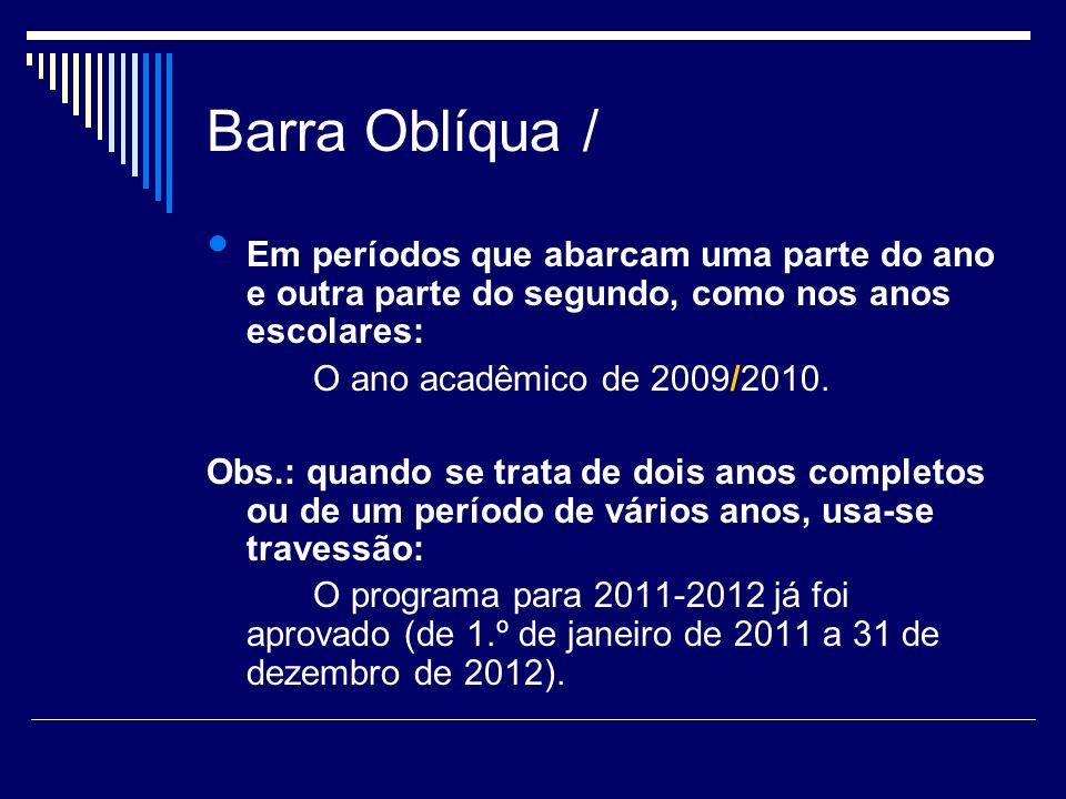 Barra Oblíqua / Em períodos que abarcam uma parte do ano e outra parte do segundo, como nos anos escolares: O ano acadêmico de 2009/2010. Obs.: quando