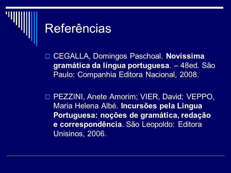 Referências CEGALLA, Domingos Paschoal. Novíssima gramática da língua portuguesa. – 48ed. São Paulo: Companhia Editora Nacional, 2008. PEZZINI, Anete