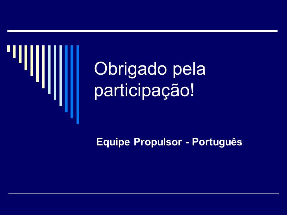 Obrigado pela participação! Equipe Propulsor - Português
