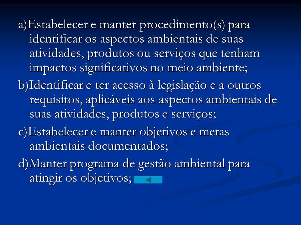 a) Seja apropriada a natureza, escala e impactos ambientais da suas atividades, produtos ou serviços; b)Inclua o comprometimento com a melhoria contín