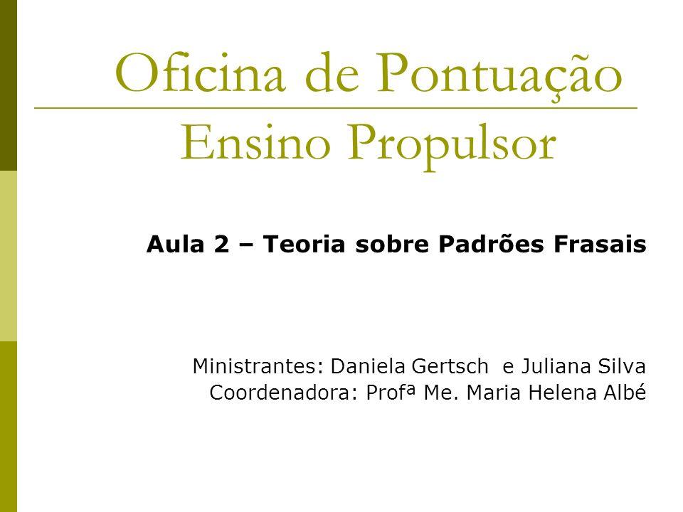 Estrutura padrão das frases da língua portuguesa: 1. Sujeito 2. Verbo 3. Complementos 4. Adjuntos
