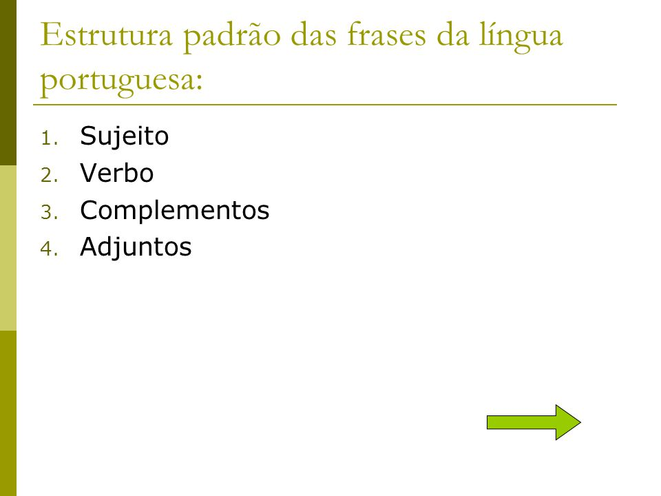 Sujeito + verbo + complementos + adjuntos Atenção: Jamais separe sujeito e predicado.