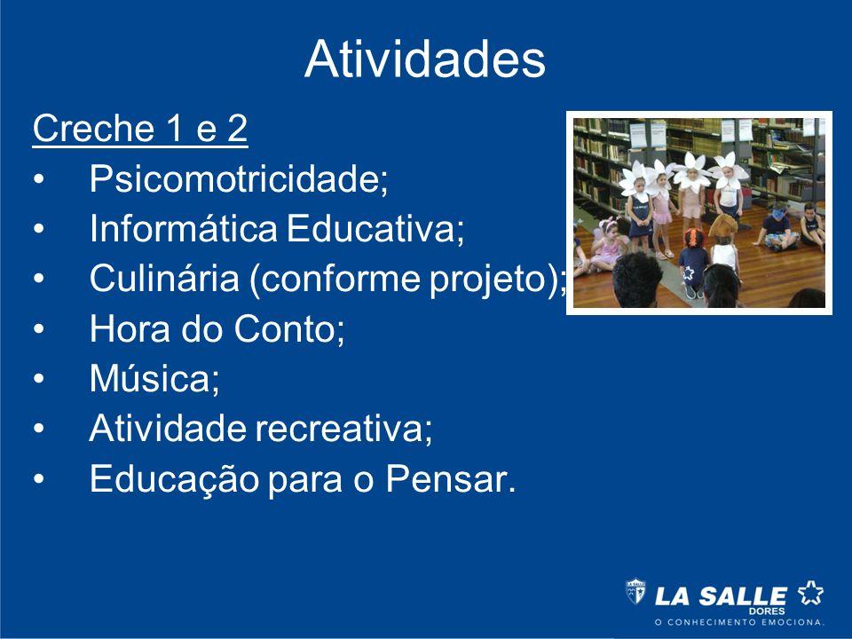 Atividades Creche 1 e 2 Psicomotricidade; Informática Educativa; Culinária (conforme projeto); Hora do Conto; Música; Atividade recreativa; Educação p