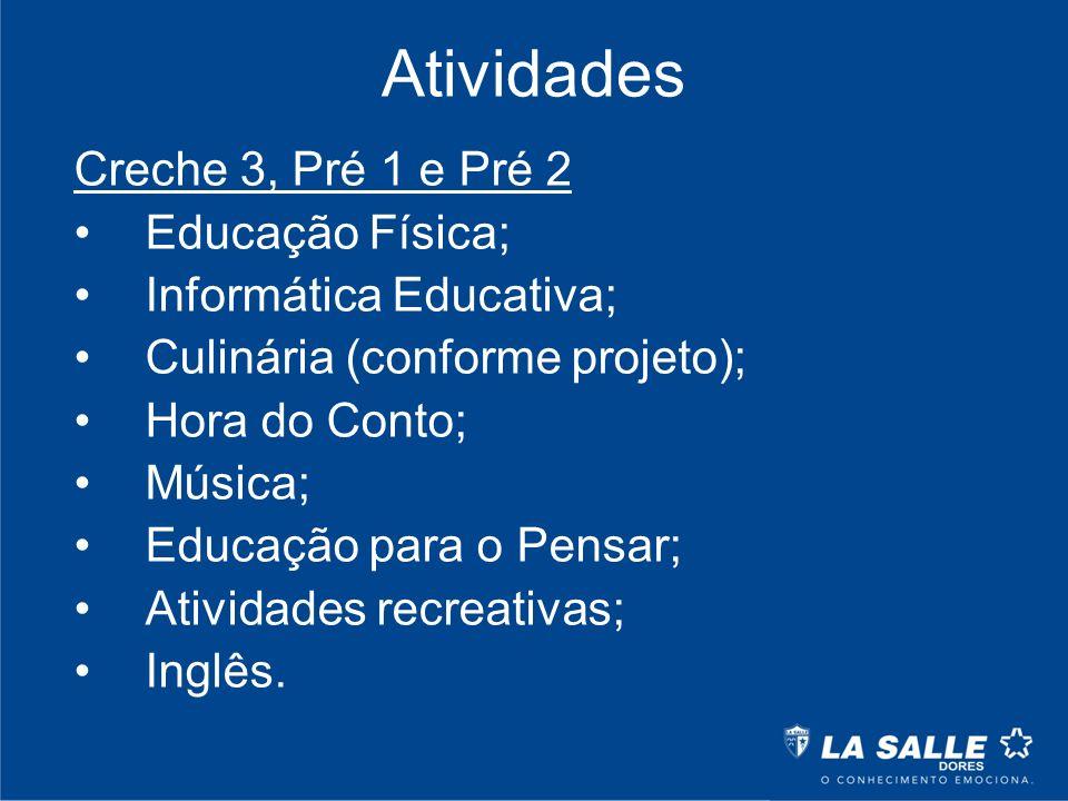 Atividades Creche 3, Pré 1 e Pré 2 Educação Física; Informática Educativa; Culinária (conforme projeto); Hora do Conto; Música; Educação para o Pensar