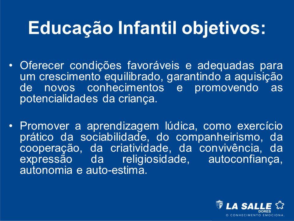 Educação Infantil objetivos: Oferecer condições favoráveis e adequadas para um crescimento equilibrado, garantindo a aquisição de novos conhecimentos