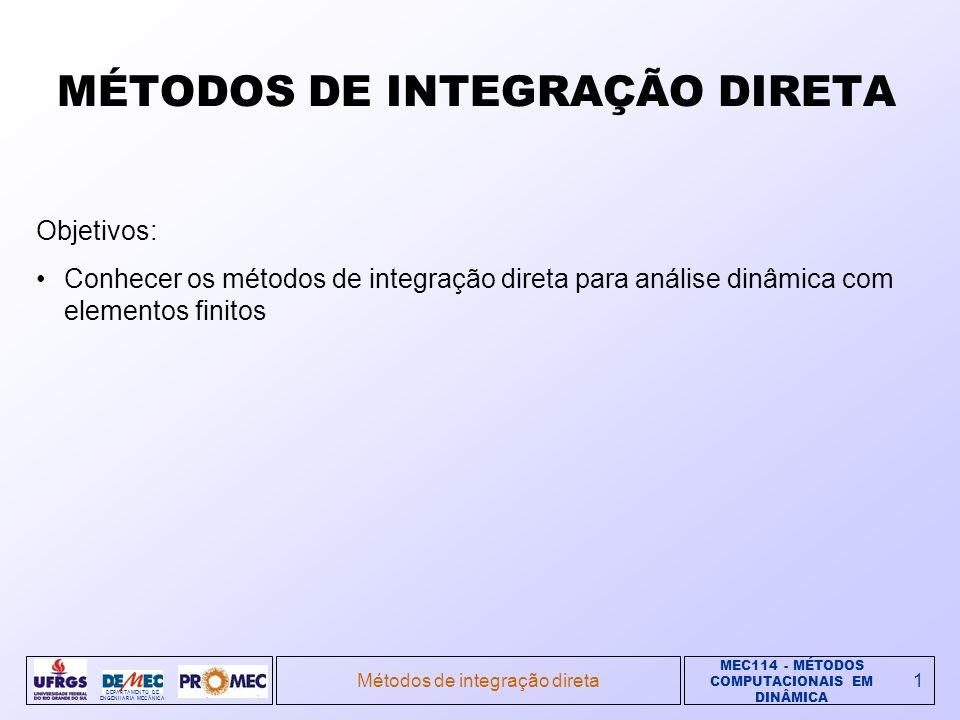 MEC114 - MÉTODOS COMPUTACIONAIS EM DINÂMICA DEPARTAMENTO DE ENGENHARIA MECÂNICA Métodos de integração direta1 Objetivos: Conhecer os métodos de integr