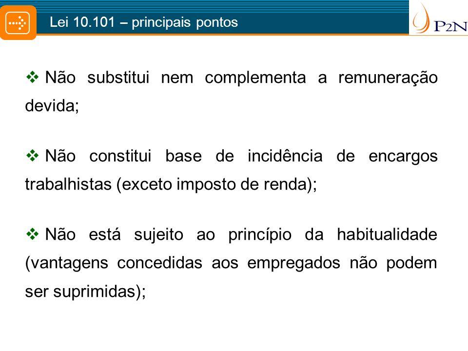 Não substitui nem complementa a remuneração devida; Não constitui base de incidência de encargos trabalhistas (exceto imposto de renda); Não está suje