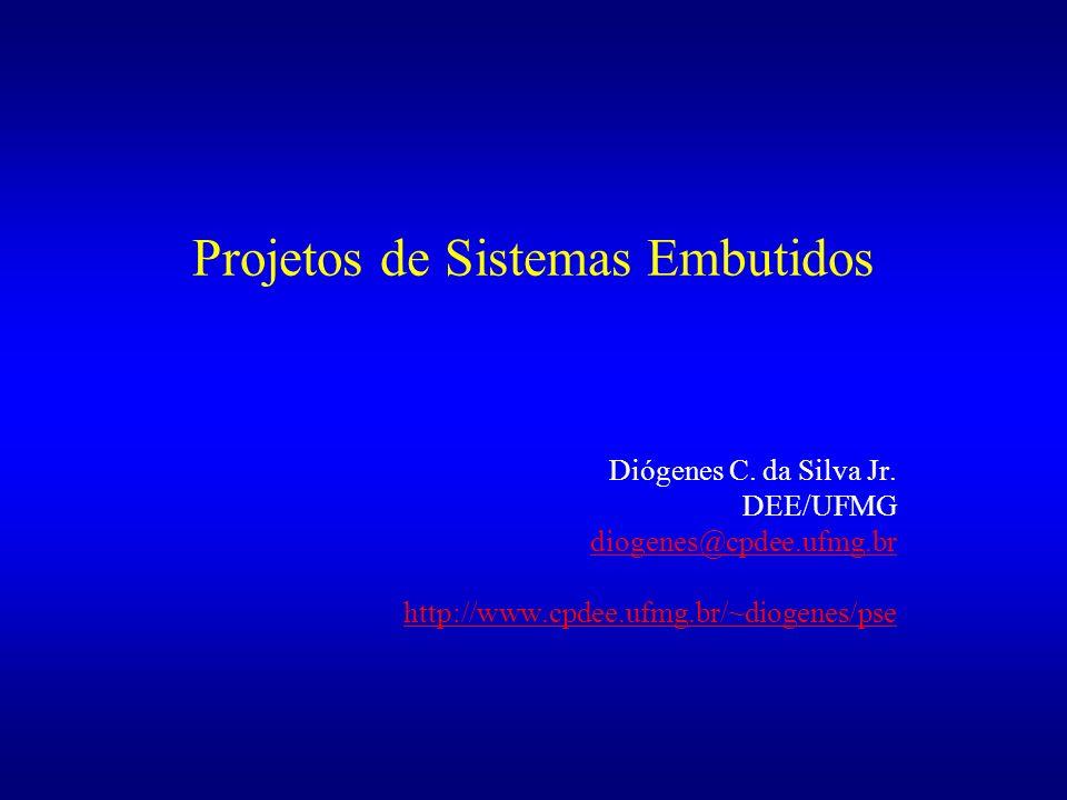 Projetos de Sistemas Embutidos Diógenes C. da Silva Jr. DEE/UFMG diogenes@cpdee.ufmg.br http://www.cpdee.ufmg.br/~diogenes/pse