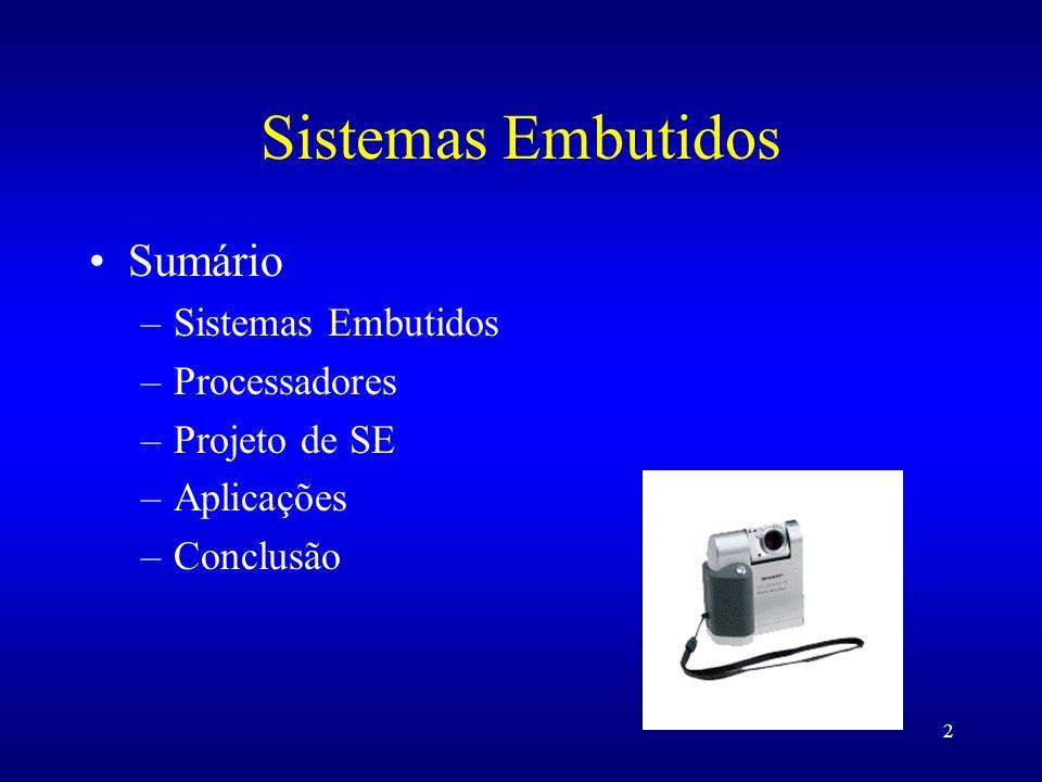 2 Sistemas Embutidos Sumário –Sistemas Embutidos –Processadores –Projeto de SE –Aplicações –Conclusão