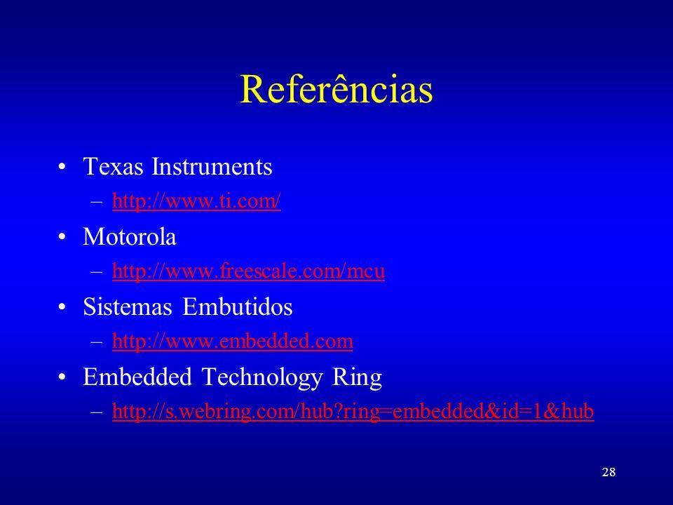 28 Referências Texas Instruments –http://www.ti.com/http://www.ti.com/ Motorola –http://www.freescale.com/mcuhttp://www.freescale.com/mcu Sistemas Emb
