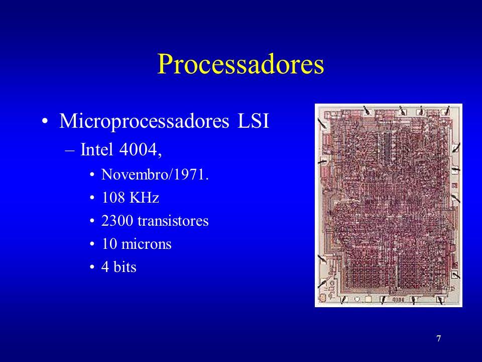 7 Processadores Microprocessadores LSI –Intel 4004, Novembro/1971. 108 KHz 2300 transistores 10 microns 4 bits