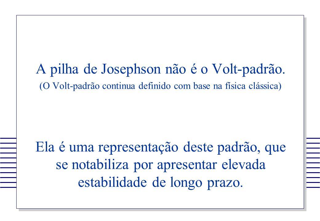 A pilha de Josephson não é o Volt-padrão. (O Volt-padrão continua definido com base na física clássica) Ela é uma representação deste padrão, que se n