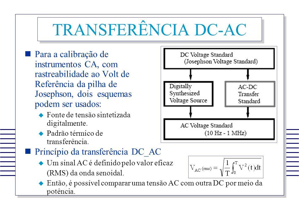 TRANSFERÊNCIA DC-AC Para a calibração de instrumentos CA, com rastreabilidade ao Volt de Referência da pilha de Josephson, dois esquemas podem ser usa
