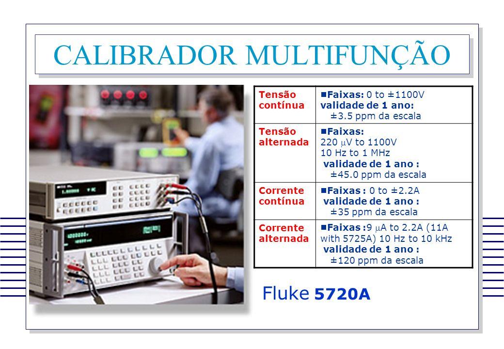 CALIBRADOR MULTIFUNÇÃO Tensão contínua Faixas: 0 to ±1100V validade de 1 ano: ±3.5 ppm da escala Tensão alternada Faixas: 220 V to 1100V 10 Hz to 1 MH