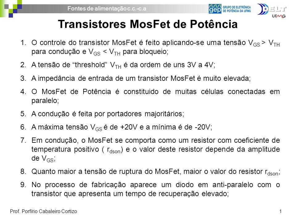 Fontes de alimentação c.c.-c.a Prof. Porfírio Cabaleiro Cortizo 1 Transistores MosFet de Potência 1.O controle do transistor MosFet é feito aplicando-