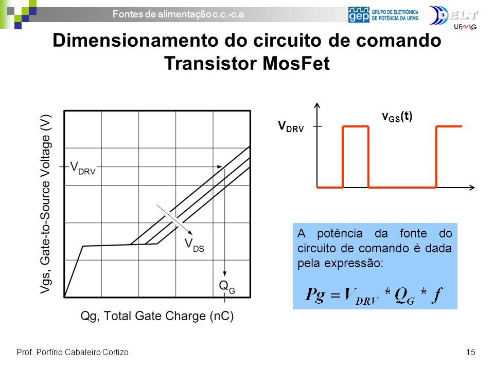 Fontes de alimentação c.c.-c.a Prof. Porfírio Cabaleiro Cortizo 15 Dimensionamento do circuito de comando Transistor MosFet A potência da fonte do cir