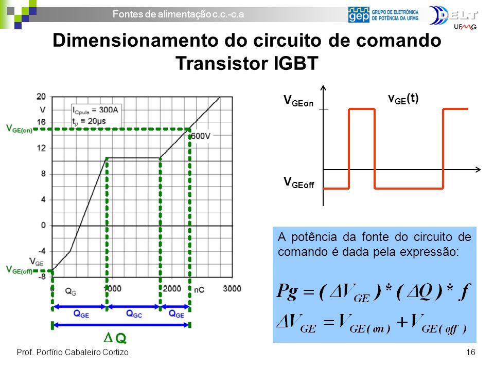 Fontes de alimentação c.c.-c.a Prof. Porfírio Cabaleiro Cortizo 16 Dimensionamento do circuito de comando Transistor IGBT V GEon v GE (t) V GEoff A po