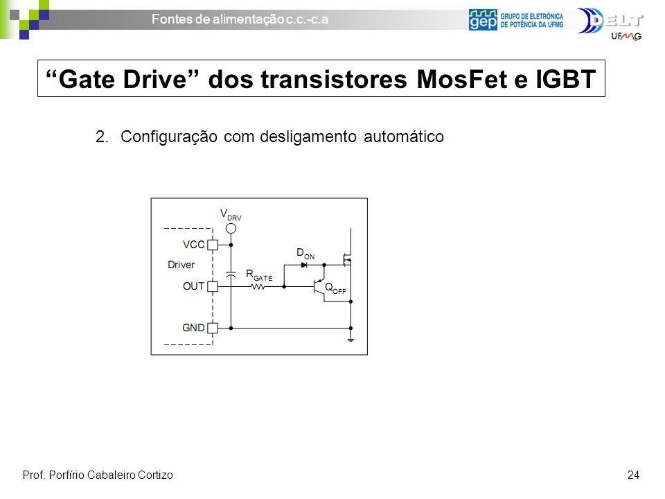 Fontes de alimentação c.c.-c.a Prof. Porfírio Cabaleiro Cortizo 24 Gate Drive dos transistores MosFet e IGBT 2.Configuração com desligamento automátic