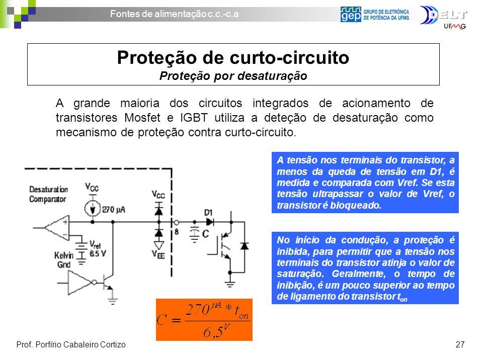 Fontes de alimentação c.c.-c.a Prof. Porfírio Cabaleiro Cortizo 27 Proteção de curto-circuito Proteção por desaturação A grande maioria dos circuitos