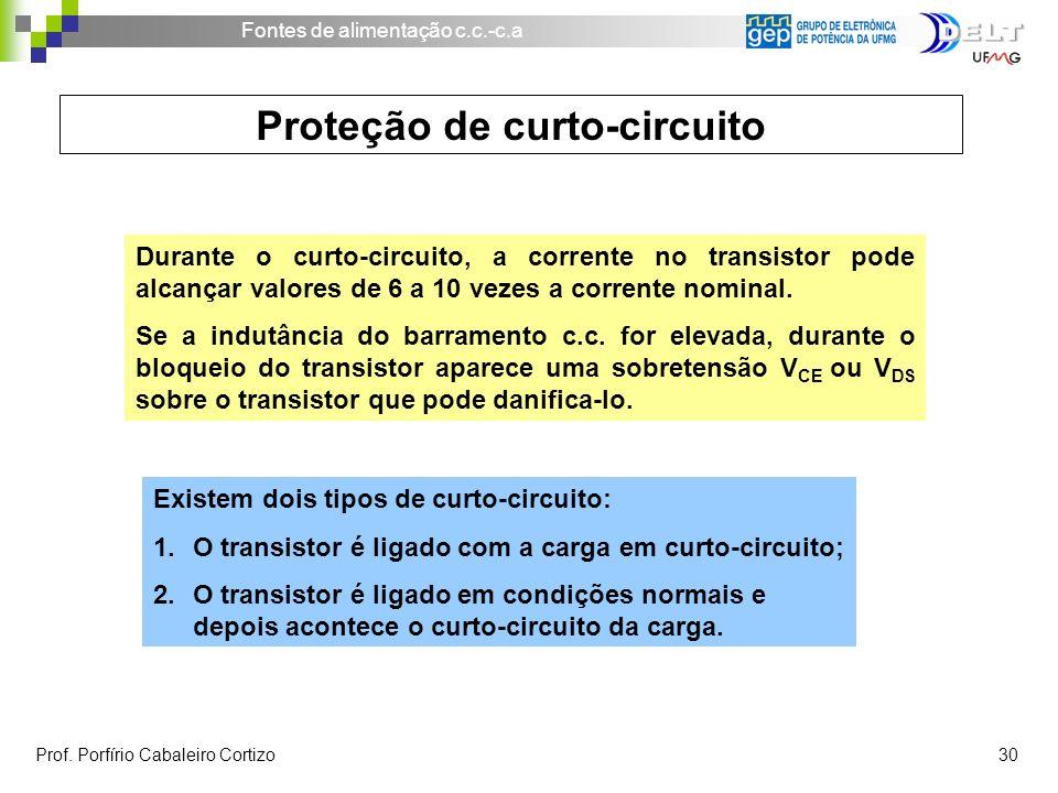 Fontes de alimentação c.c.-c.a Prof. Porfírio Cabaleiro Cortizo 30 Proteção de curto-circuito Durante o curto-circuito, a corrente no transistor pode