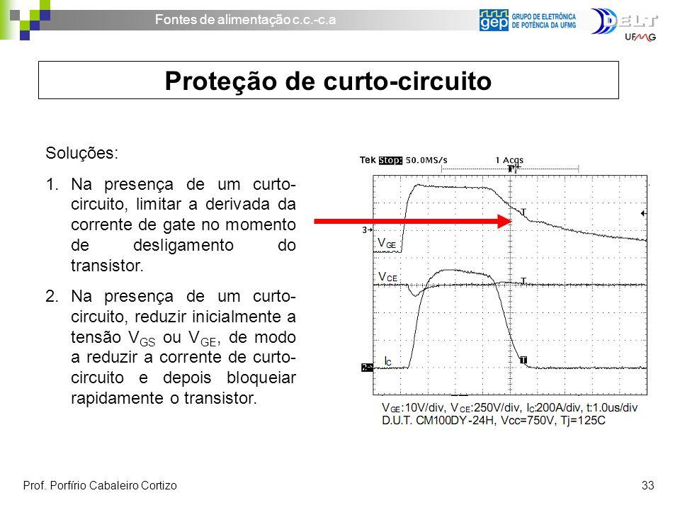 Fontes de alimentação c.c.-c.a Prof. Porfírio Cabaleiro Cortizo 33 Proteção de curto-circuito Soluções: 1.Na presença de um curto- circuito, limitar a
