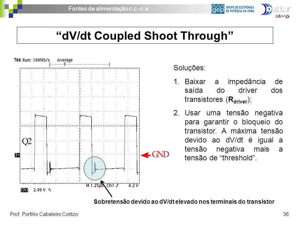 Fontes de alimentação c.c.-c.a Prof. Porfírio Cabaleiro Cortizo 36 dV/dt Coupled Shoot Through Soluções: 1.Baixar a impedância de saída do driver dos