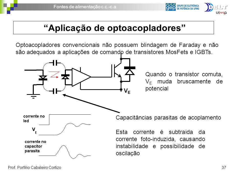 Fontes de alimentação c.c.-c.a Prof. Porfírio Cabaleiro Cortizo 37 Aplicação de optoacopladores Optoacopladores convencionais não possuem blindagem de
