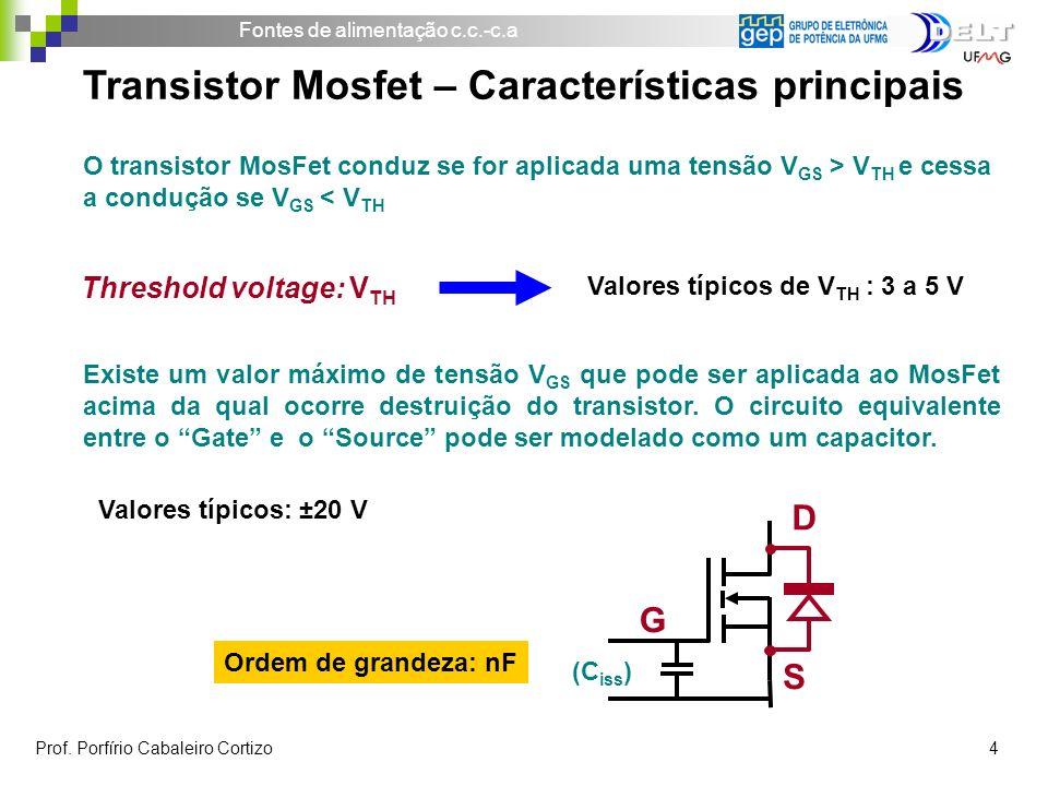 Fontes de alimentação c.c.-c.a Prof. Porfírio Cabaleiro Cortizo 4 O transistor MosFet conduz se for aplicada uma tensão V GS > V TH e cessa a condução